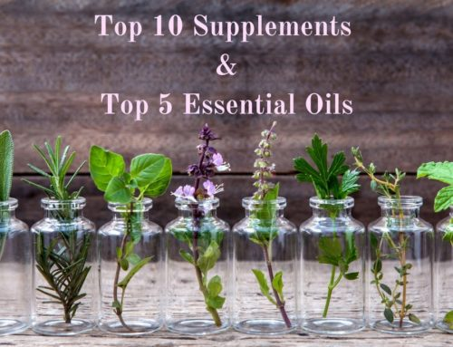 The Top 10 Supplements & Top 5 Essential Oils